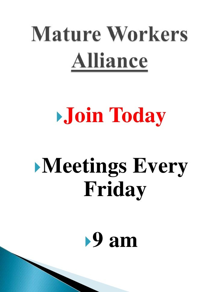 Mature Workers Alliance<br />Join Today<br />Meetings Every Friday <br />9 am<br />