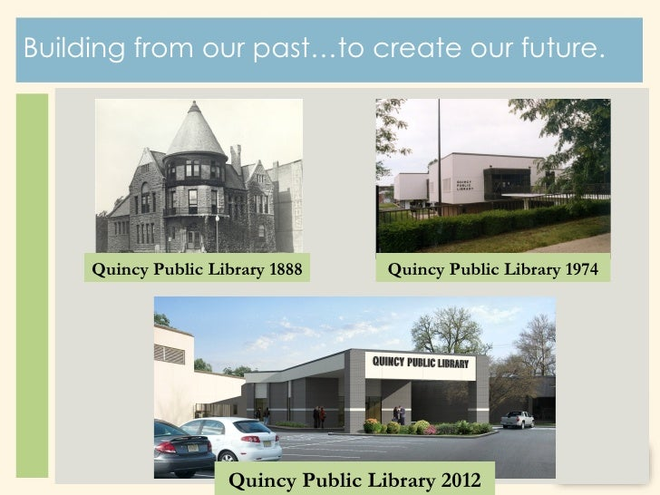 Building from our past…to create our future.     Quincy Public Library 1888      Quincy Public Library 1974               ...