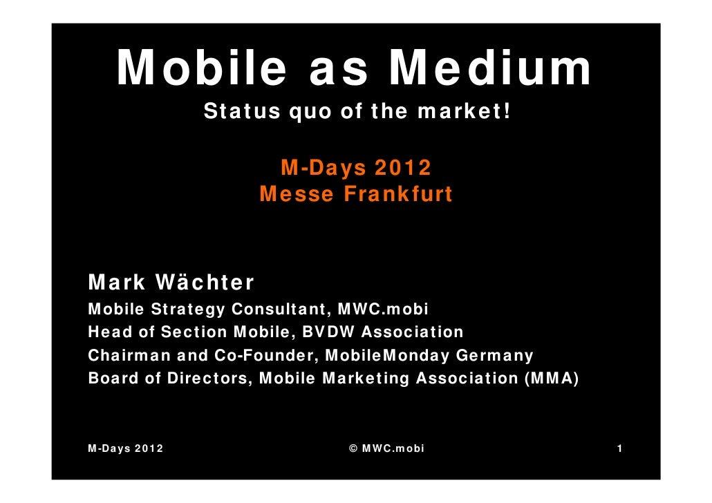 Mobile as Medium              Status quo of the market!                   M-Days 2012                  Messe FrankfurtMark...