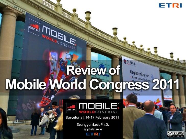 Review ofMobile World Congress 2011          Seungyun Lee, Ph.D.             syl@etri.re.kr