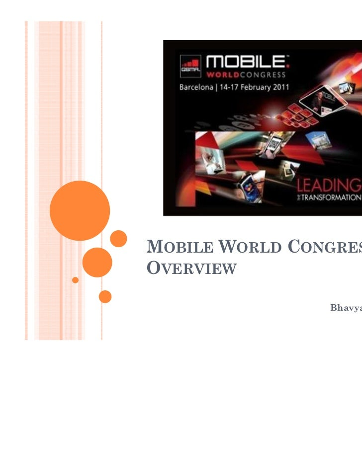 MOBILE WORLD CONGRESS: 2011OVERVIEW                             By,                 Bhavya Siddappa