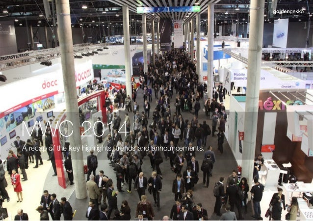 A recap of the key highlights, trends and announcements. MWC 2014