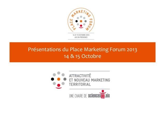 Présentations  du  Place  Marketing  Forum  2013   14  &  15  Octobre