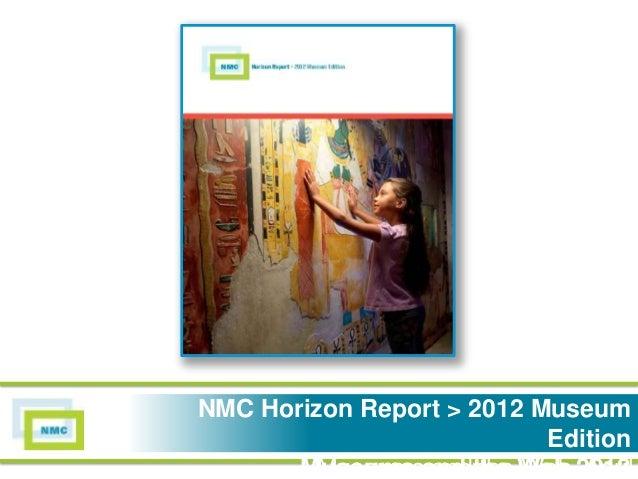 NMC Horizon Report > 2012NMC Horizon Report > 2012 Museum                    MuseumEdition                            Edit...