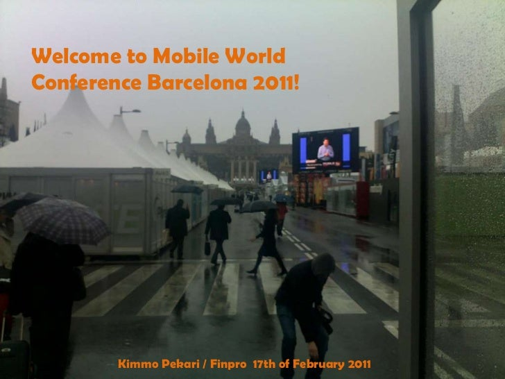 Welcome to Mobile World Conference Barcelona 2011!<br />Kimmo Pekari / Finpro  17th of February 2011<br />