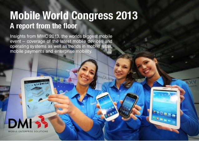 Mobile World Congress 2013A report from the floorInsights from MWC 2013, the worlds biggest mobileevent – coverage of the ...