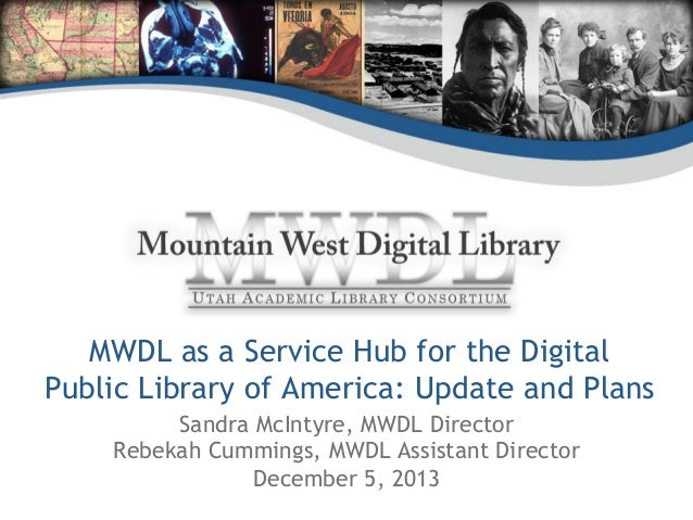 MWDL as a Service Hub for the Digital PublicLibrary of America: Update and Plans Sandra McIntyre, MWDL Director Rebekah C...