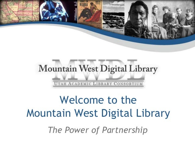 Welcome to the Mountain West Digital Library: The Power of Partnership