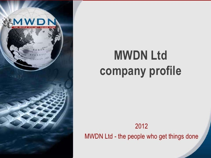 MWDN Ltd     company profile                 2012MWDN Ltd - the people who get things done