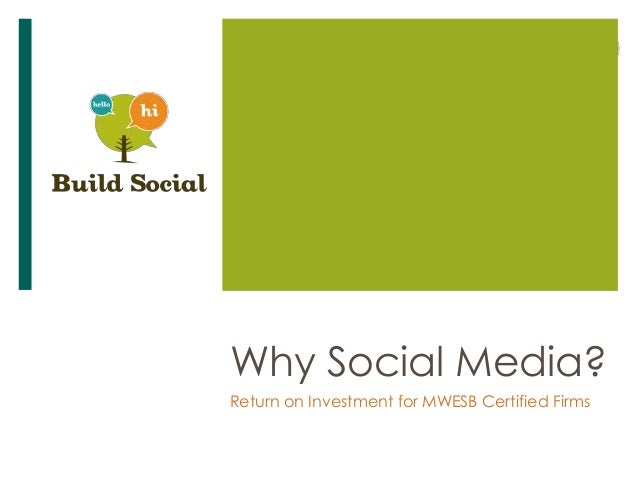 Why Social Media?Return on Investment for MWESB Certified Firms