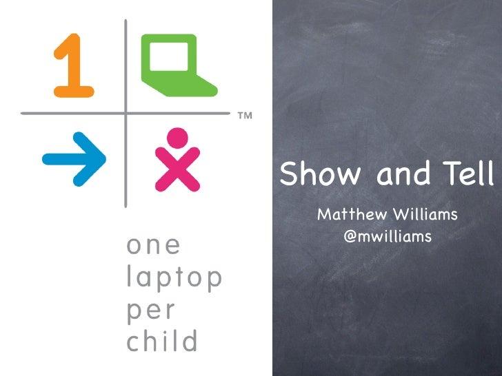 Show and Tell   Matthew Williams     @mwilliams
