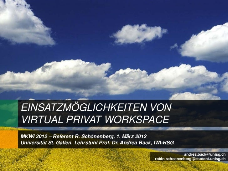 EINSATZMÖGLICHKEITEN VONVIRTUAL PRIVAT WORKSPACEMKWI 2012 – Referent R. Schönenberg, 1. März 2012Universität St. Gallen, L...