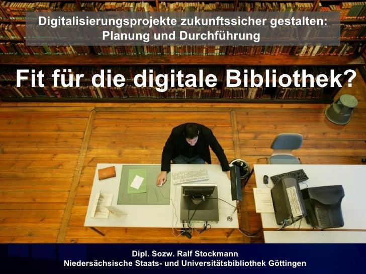 Digitalisierungsprojekte zukunftssicher gestalten:              Planung und DurchführungFit für die digitale Bibliothek?  ...