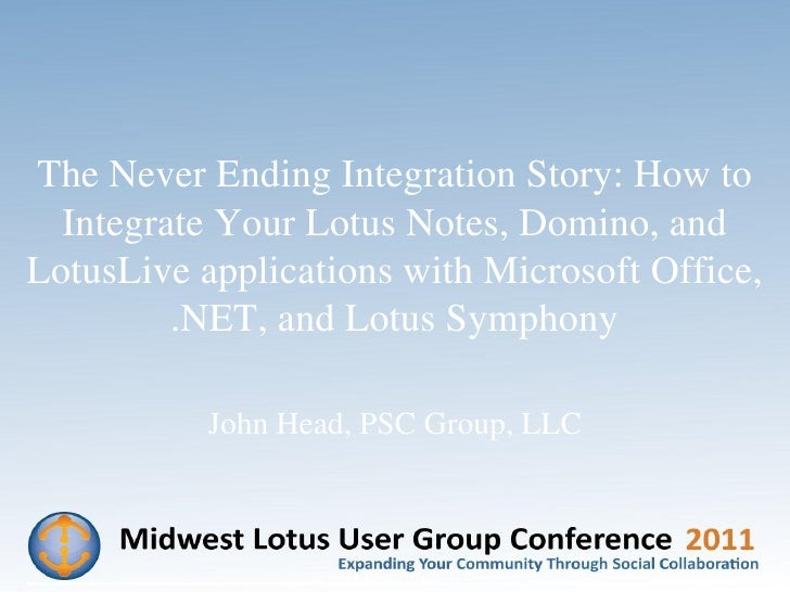 The Never Ending Integration Story: How to  Integrate Your Lotus Notes, Domino, andLotusLive applications with Microsoft O...