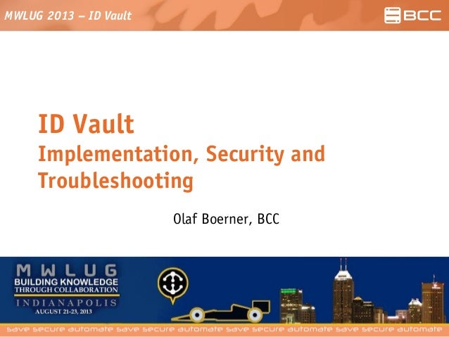MWLUG 2013 – ID Vault ID Vault Implementation, Security and Troubleshooting Olaf Boerner, BCC