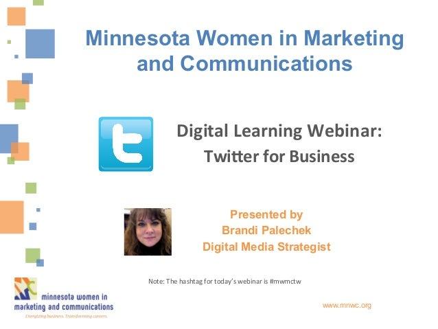 Presented byBrandi PalechekDigital Media Strategistwww.mnwc.orgDigital Learning Webinar: Twi1er for Business M...