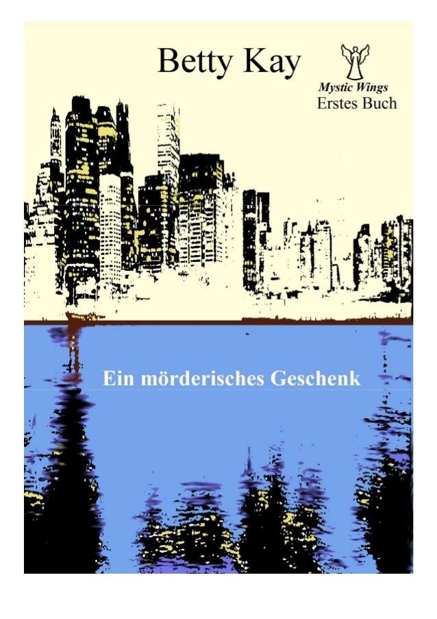 Mystic Wings  Ein mörderisches Geschenk Erstes Buch  Betty Kay  LESEPROBE