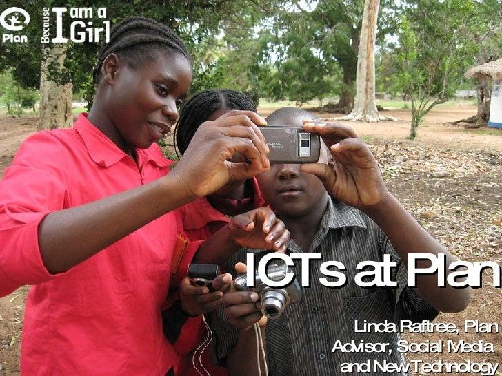 ICTs at Plan Linda Raftree, Plan Advisor, Social Media  and New Technology