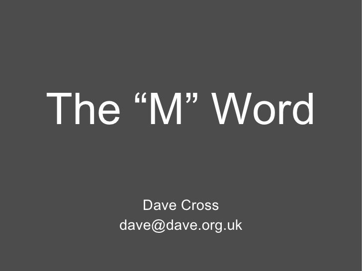 "The ""M"" Word Dave Cross [email_address]"