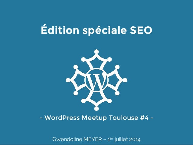 Édition spéciale SEO - WordPress Meetup Toulouse #4 - Gwendoline MEYER – 1er juillet 2014
