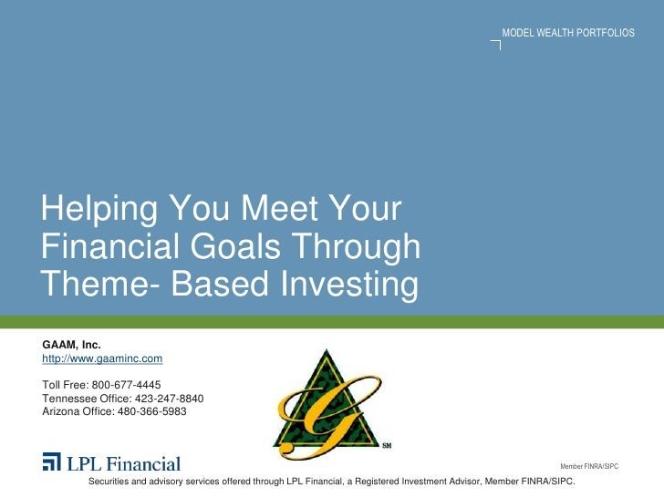 MODEL WEALTH PORTFOLIOSHelping You Meet YourFinancial Goals ThroughTheme- Based InvestingGAAM, Inc.http://www.gaaminc.comT...