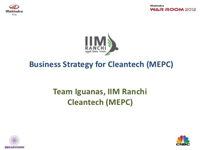 Business Strategy for Cleantech (MEPC)      Team Iguanas, IIM Ranchi         Cleantech (MEPC)