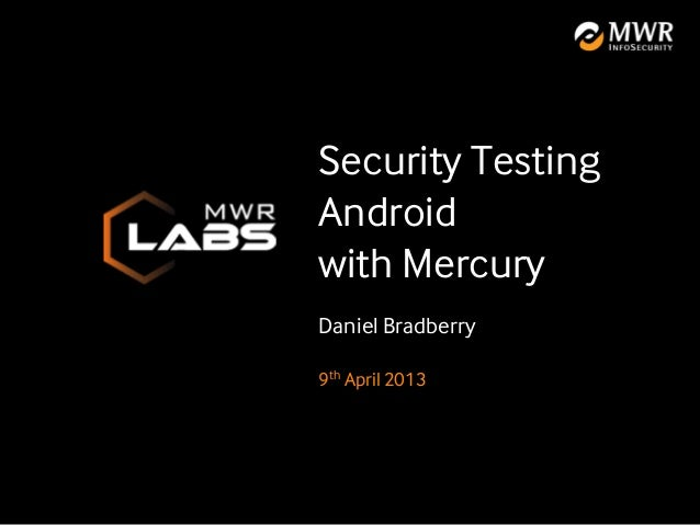 Security TestingAndroidwith MercuryDaniel Bradberry9th April 2013