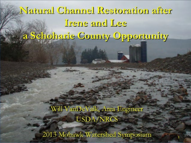 Natural Channel Restoration afterIrene and Leea Schoharie County OpportunityWill VanDeValk, Area EngineerUSDA/NRCS2013 Moh...
