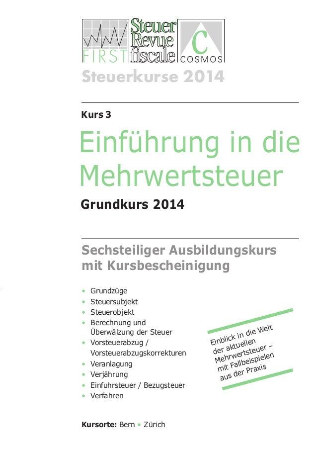Steuerkurse 2014 Kurs 3  Einführung in die Mehrwertsteuer Grundkurs 2014 Sechsteiliger Ausbildungskurs mit Kursbescheinigu...