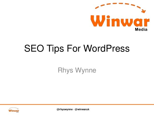 SEO Tips For WordPress Rhys Wynne  @rhyswynne - @winwaruk