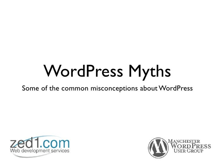 WordPress MythsSome of the common misconceptions about WordPress