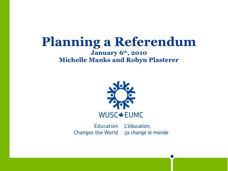 Planning a Referendum January 6 th , 2010 Michelle Manks and Robyn Plasterer