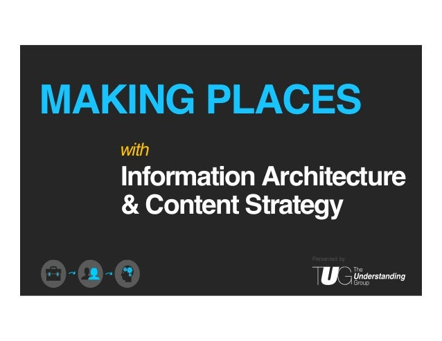 MAKING PLACES! with!  Information Architecture ! & Content Strategy  !  Presented by