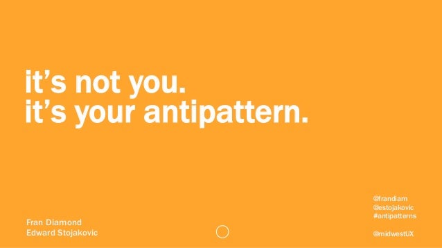 It's Not You, It's Your Anti-Pattern