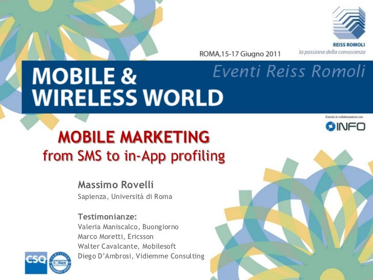 MOBILE MARKETINGfrom SMS to in-App profiling     Massimo Rovelli     Sapienza, Università di Roma     Testimonianze:     V...