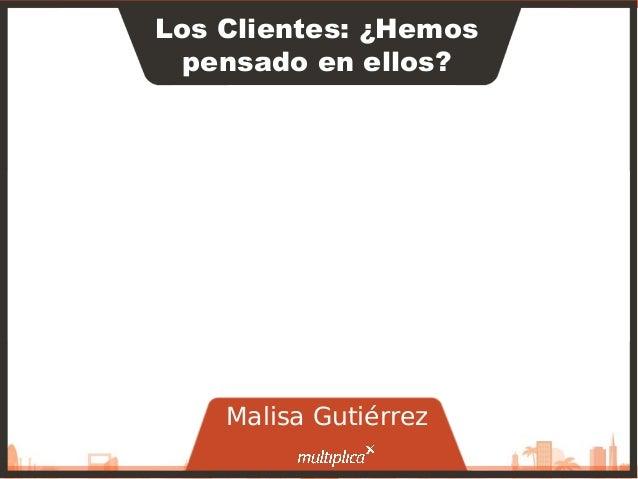 1Los Clientes: ¿Hemospensado en ellos?Malisa Gutiérrez