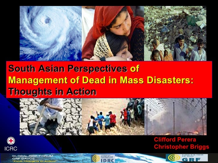 South Asian Perspectives  of Management of Dead in Mass Disasters: Thoughts in Action Clifford Perera Christopher Briggs