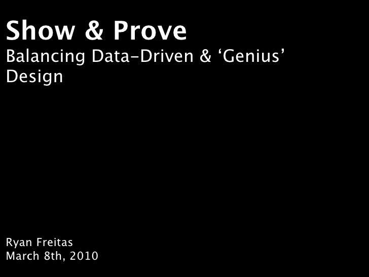 Show & Prove Balancing Data-Driven & 'Genius' Design     Ryan Freitas March 8th, 2010