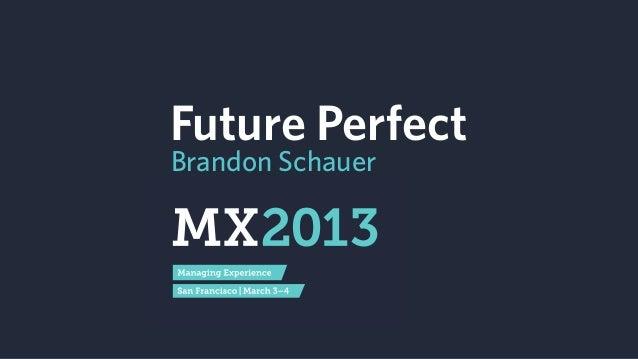 Future Perfect — MX Conference 2013