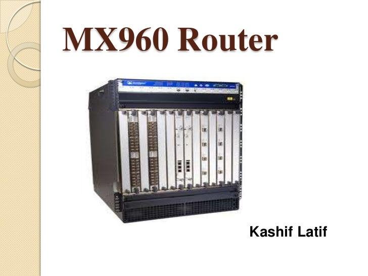MX960 Router          Kashif Latif