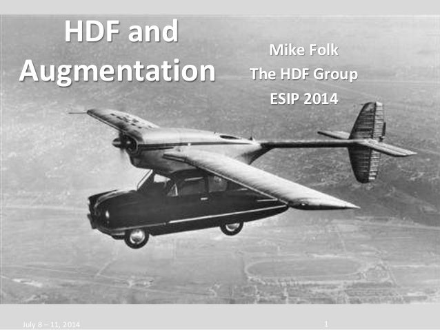1July 8 – 11, 2014 HDF and Augmentation Mike Folk The HDF Group ESIP 2014