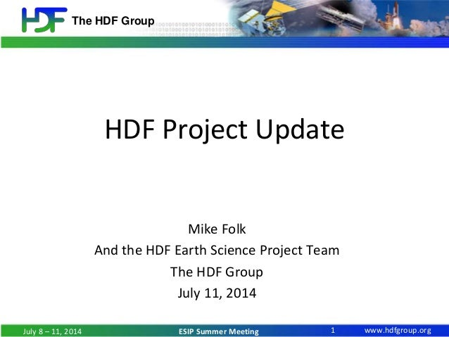 www.hdfgroup.org The HDF Group ESIP Summer Meeting HDF Project Update Mike Folk And the HDF Earth Science Project Team The...