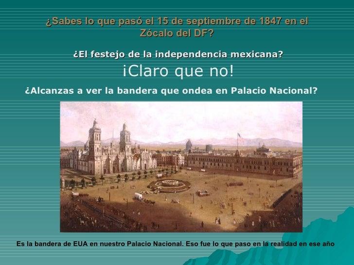 ¿Sabes lo que pasó el 15 de septiembre de 1847 en el Zócalo del DF? ¿El festejo de la independencia mexicana? ¡Claro que n...