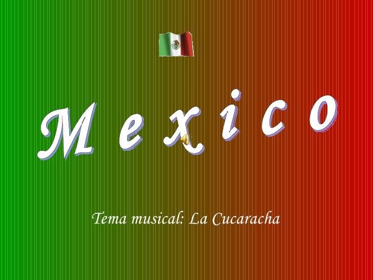 M e x i c o Tema musical: La Cucaracha