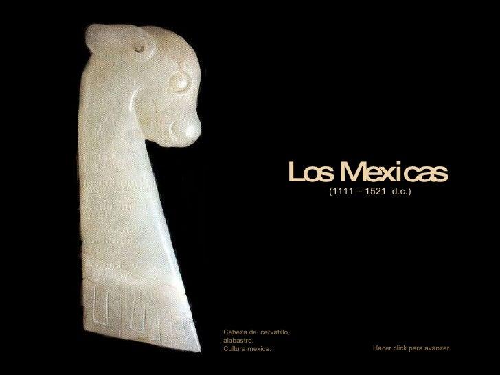 Los Mexicas (1111 – 1521  d.c.) Cabeza de  cervatillo,  alabastro.  Cultura mexica. Hacer click para avanzar