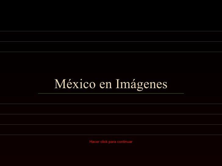 México en Imágenes Hacer click para continuar