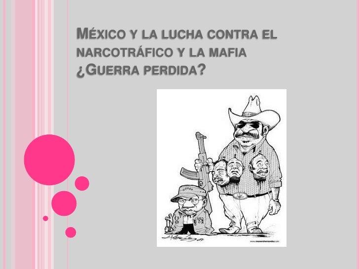 México y la lucha contra el narcotráfico y la mafia ¿Guerra perdida?<br />