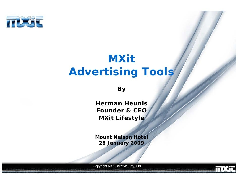 MXit Advertising Tools                     By      Herman Heunis     Founder & CEO      MXit Lifestyle       Mount Nelson ...