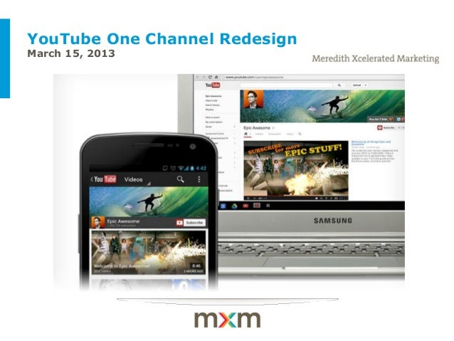 YouTube One Channel RedesignMarch 15, 2013 Example of a client-themed cover slide