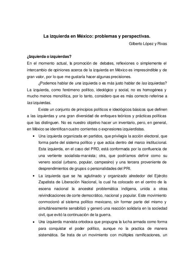 La izquierda en México: problemas y perspectivas. Gilberto López y Rivas ¿Izquierda o izquierdas? En el momento actual, la...